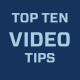 top ten video tips